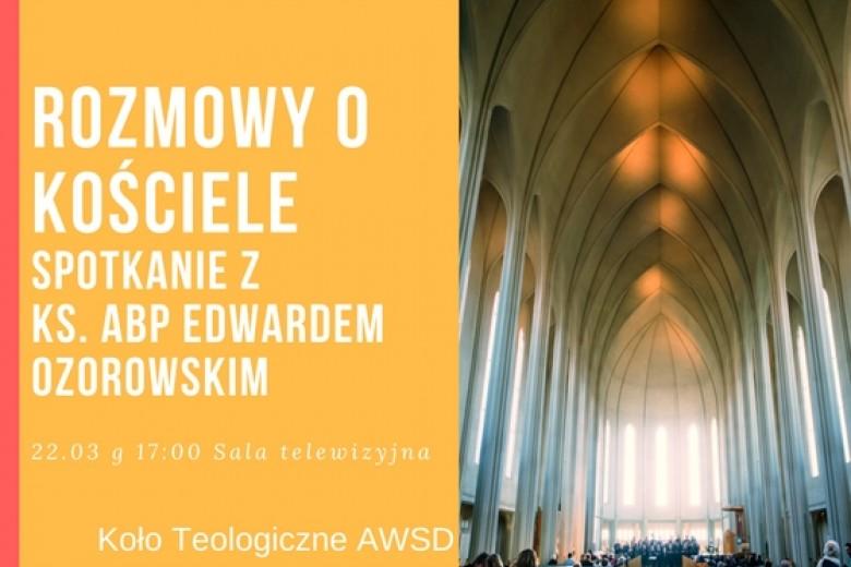 """""""Rozmowy o Kościele"""" z Abp Edwardem Ozorowskim"""